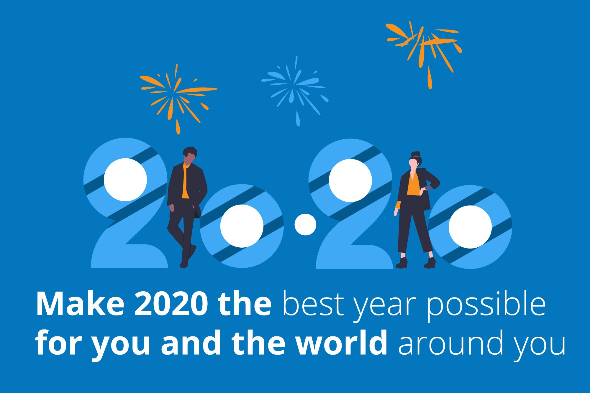 """Make 2020 the best year possible for you and the world around you."""