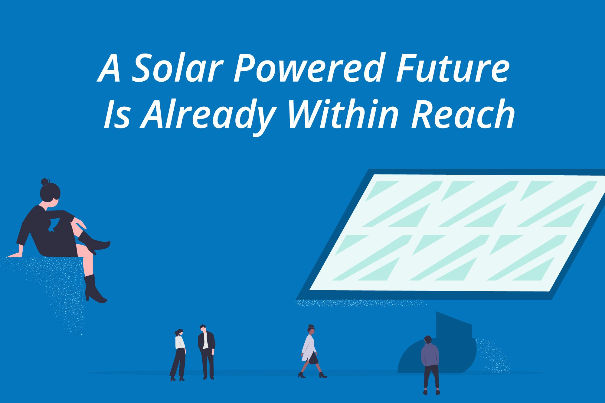 A solar powered future is already within reach