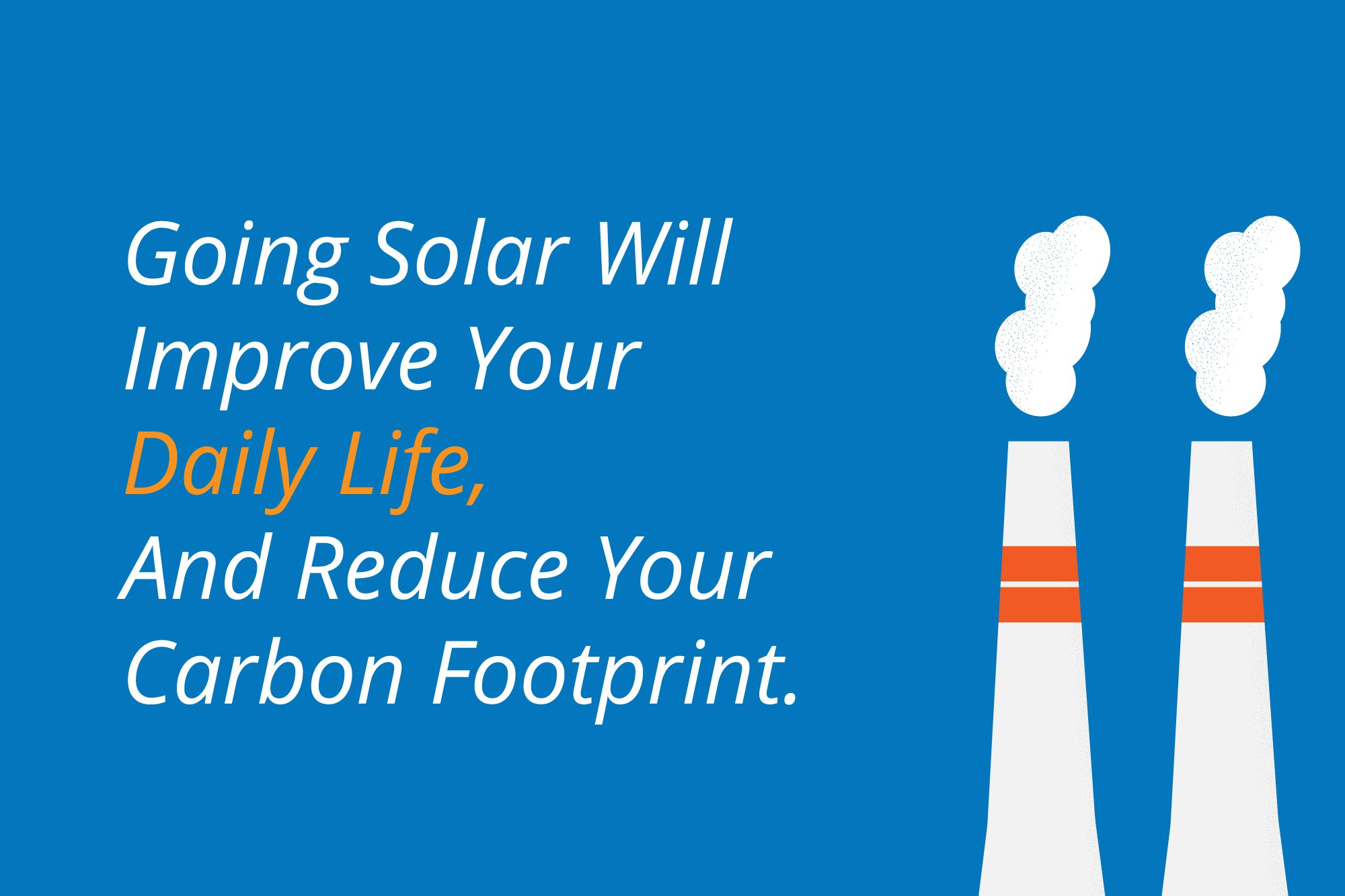 Text that reads Going Solar Will Improve Your Life