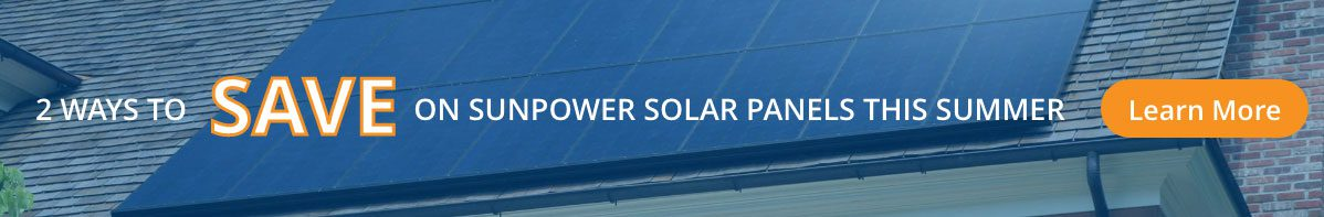 2 ways to save on Sunpower solar panels this summer