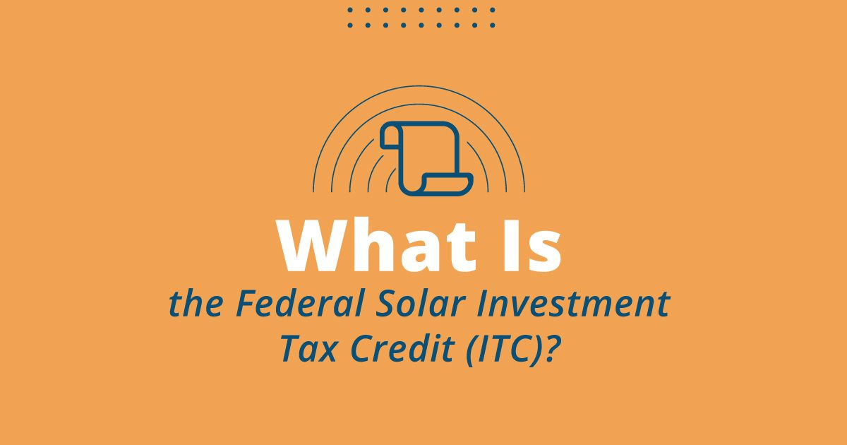 What Is The Federal Solar Investment Tax Credit (ITC?