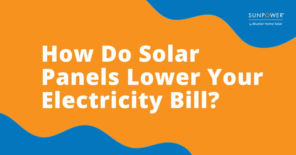 How Do Solar Panels Lower Your Electricity Bill?