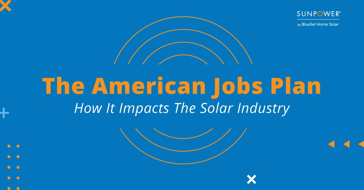The American Jobs Plan: How It Impacts The Solar Industry