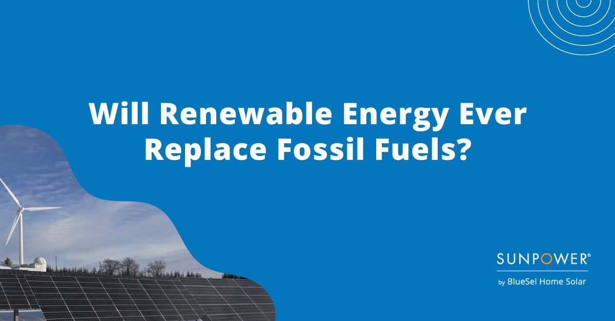 Will Renewable Energy Ever Replace Fossil Fuels?