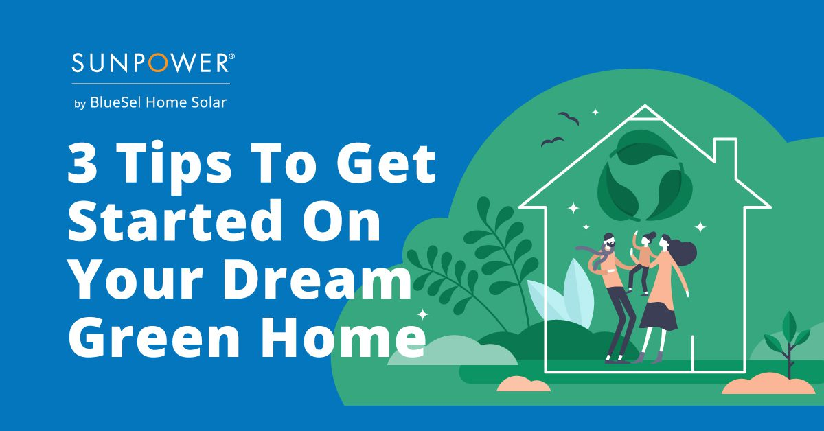 3 Tips To Get Started On Your Dream Green Home