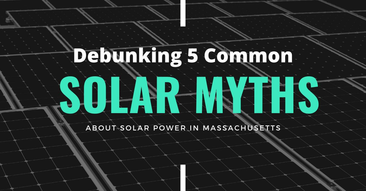 debunking 5 common solar myths about solar power in massachusetts