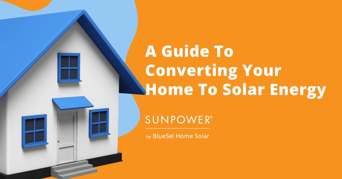 A Guide To Converting Your Home To Solar Energy